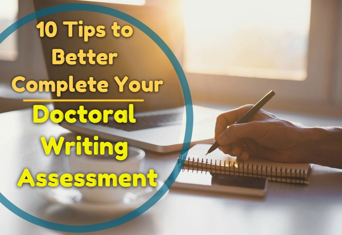 10 Tips to Better Complete Your Doctoral Writing Assessment